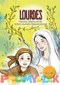 LOURDES. Historia dziewczynki która zaufała Niepokalanej