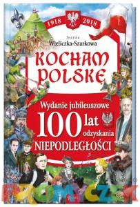 Kocham Polskę. Wydanie Jubileuszowe 100 lat odzyskania niepodległości